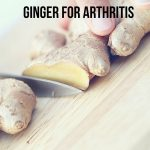 How to Use Ginger for Arthritis (15 Methods)