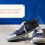 Home Remedies For Stinky Smell From Shoes