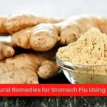 7 Natural Remedies for Stomach Flu Using Ginger