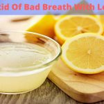 How To Get Rid Of Bad Breath Naturally With Lemon