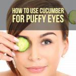 How To Use Cucumber For Puffy Eyes