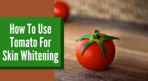 How To Use Tomato For Skin Whitening