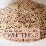 Effective Ways To Use Oatmeal for Skin Whitening