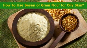Gram Flour For Oily Skin