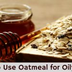 10 Simple Homemade Oatmeal Remedies For Oily Skin