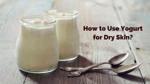 How to Use Yogurt for Dry Skin