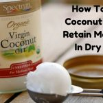 How To Use Coconut Oil To Retain Moisture In Dry Skin
