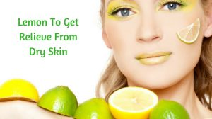 10 Ways To Use Lemon To Get Relieve From Dry Skin