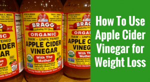 How To Use Apple Cider Vinegar for Weight Loss