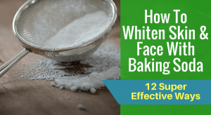 How To Whiten Skin & Face With Baking Soda
