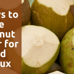 5 Ways to Use Coconut Water for Acid Reflux